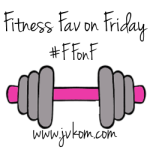 Fitness Fav on Friday (4) – Link up